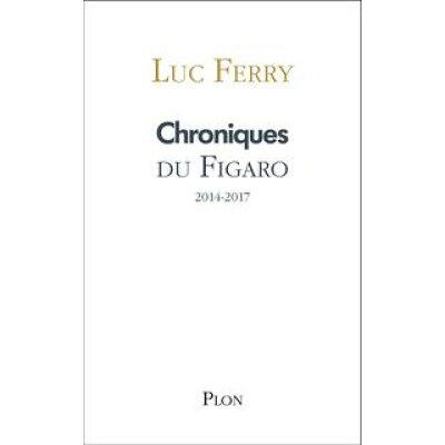 Chroniques du Figaro 2014-2017 Luc FERRY