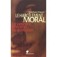 Le harc?lement moralLa violence perverse au quotidien Marie-France HIRIGOYEN