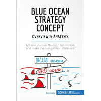 Blue Ocean StrategyInnovate your way to success and push your business to the next level Pierre Pich?re
