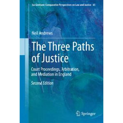 The Three Paths of JusticeCourt Proceedings, Arbitration, and Mediation in England Neil Andrews