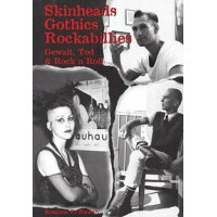 Skinheads - Gothics - RockabilliesGewalt, Tod & Rock'n'Roll
