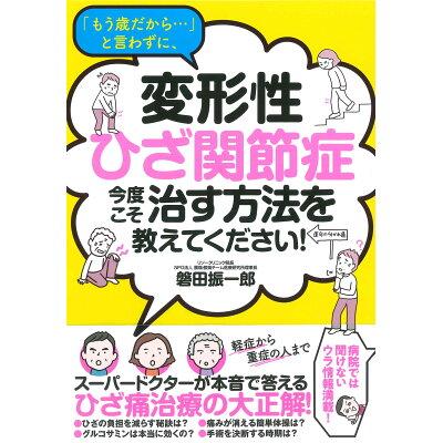 「もう歳だから・・・」と言わずに、変形性ひざ関節症 今度こそ治す方法を教えてくだ   /永岡書店/磐田振一郎