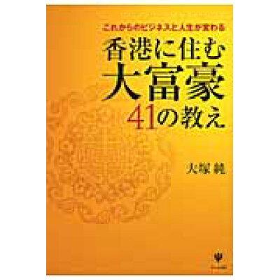 香港に住む大富豪41の教え これからのビジネスと人生が変わる  /かんき出版/大塚純