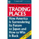 Trading Places How America is Surrendering Its Future to Japan and How to Win It Back