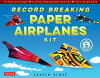 Record Breaking Paper Airplanes EbookMake Paper Airplanes Based on the Fastest, Longest-Flying Planes in the World!: Origami Book with 16 Designs Andrew Dewar