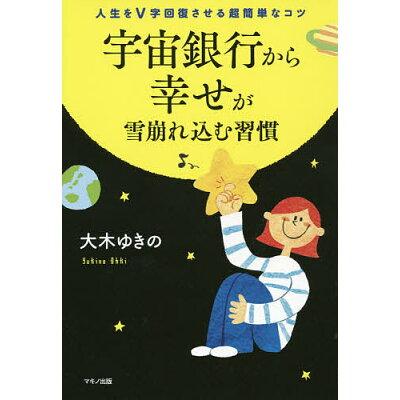 宇宙銀行から幸せが雪崩れ込む習慣 人生をV字回復させる超簡単なコツ  /マキノ出版/大木ゆきの