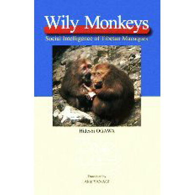 Wily monkeys Social intelligence of Ti  /京都大学学術出版会/小川秀司