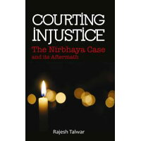 Courting InjusticeThe Nirbhaya Case and Its Aftermath