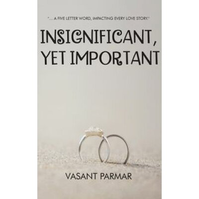 Insignificant, Yet Important… a five letter word, impacting every love story Vasant Parmar