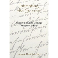 Intimating the Sacred: Religion in English-Language Malaysian Fiction /HONG KONG UNIV PR/Andrew Hock Soon Ng