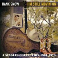 Hank Snow / I'm Still Movin' On: A Singles Collection 1961-1979 輸入盤