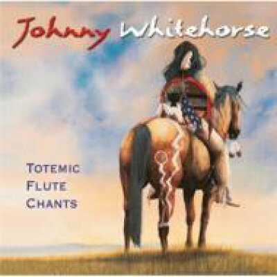 Johnny Whitehorse / Totemic Flute Chants 輸入盤