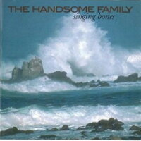 Handsome Family / Singing Bones