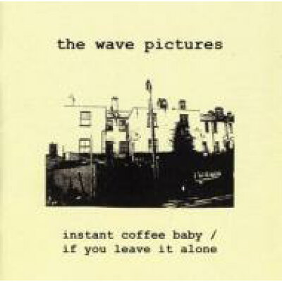 Wave Pictures / Instant Coffee Baby & If You Leave It Alone 輸入盤