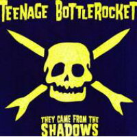 Teenage Bottlerocket / They Came From The Shadows