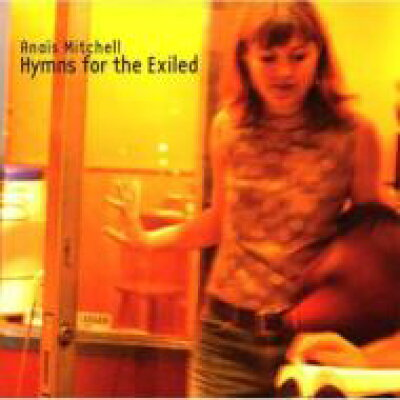 Anais Mitchell / Hymns For The Exiled 輸入盤