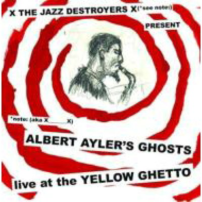 X_x / Albert Ayler's Ghosts Live At The Yellow Ghetto 輸入盤
