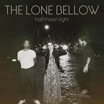 Lone Bellow / Half Moon Light