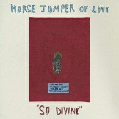 Horse Jumper Of Love / So Divine