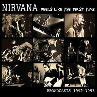 Nirvana ニルバーナ / Feels Like The First Time - Broadcasts 1992 / 3 輸入盤