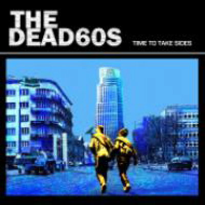 Dead 60s デッドシックスティーズ / Time To Take Sides 輸入盤